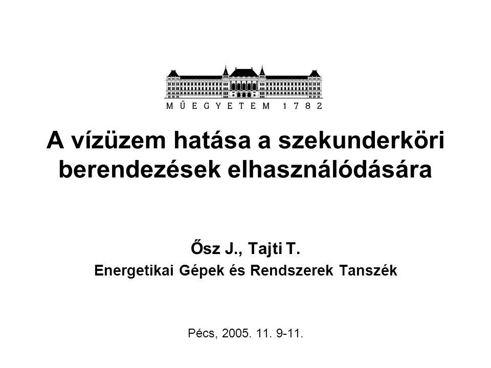 A vízüzem hatása a szekunderköri berendezések elhasználódására Ősz J., Tajti T.