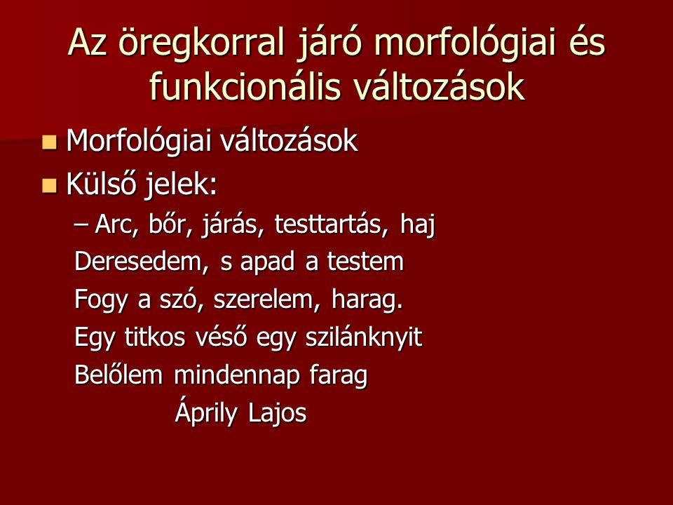 Az öregkorral járó morfológiai és funkcionális változások  Morfológiai változások  Külső jelek: –Arc, bőr, járás, testtartás, haj Deresedem, s apad a testem Fogy a szó, szerelem, harag.