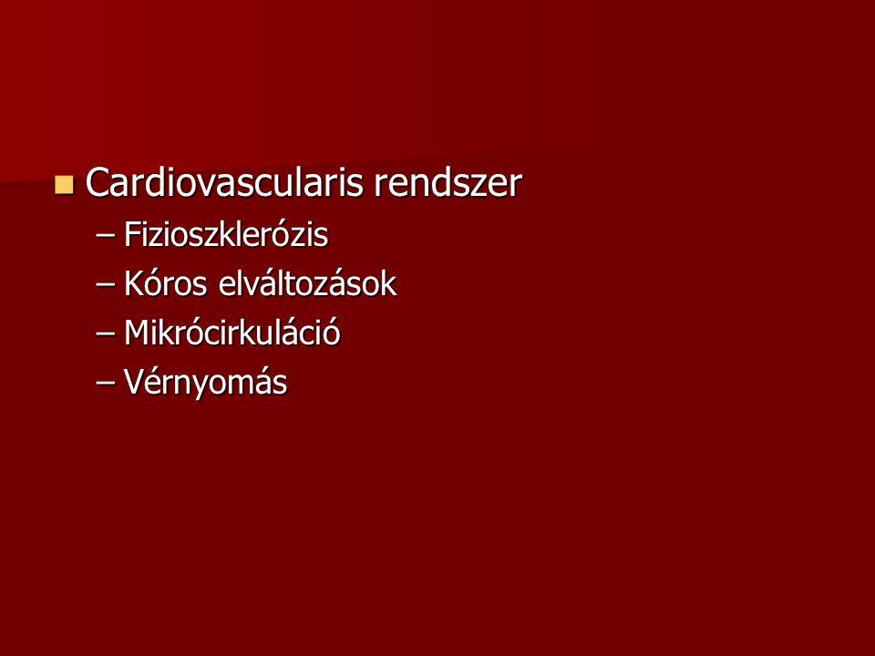  Cardiovascularis rendszer –Fizioszklerózis –Kóros elváltozások –Mikrócirkuláció –Vérnyomás
