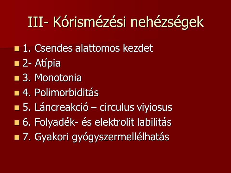 III- Kórismézési nehézségek  1. Csendes alattomos kezdet  2- Atípia  3. Monotonia  4. Polimorbiditás  5. Láncreakció – circulus viyiosus  6. Fol