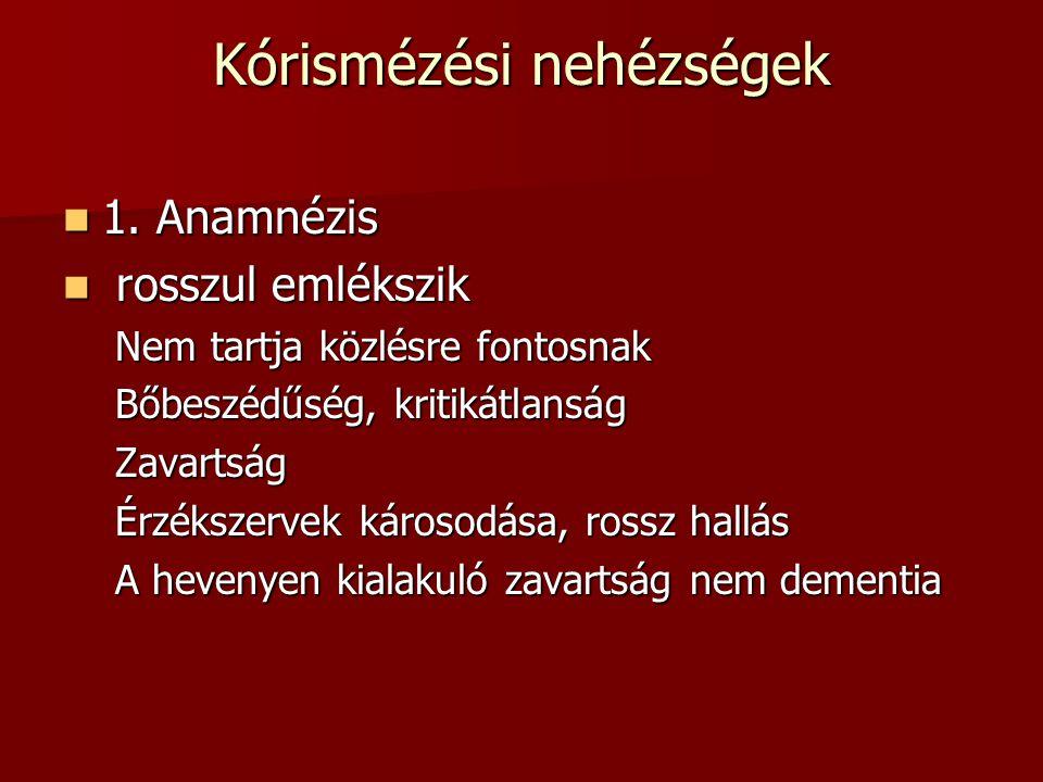 Kórismézési nehézségek  1. Anamnézis  rosszul emlékszik Nem tartja közlésre fontosnak Bőbeszédűség, kritikátlanság Zavartság Érzékszervek károsodása