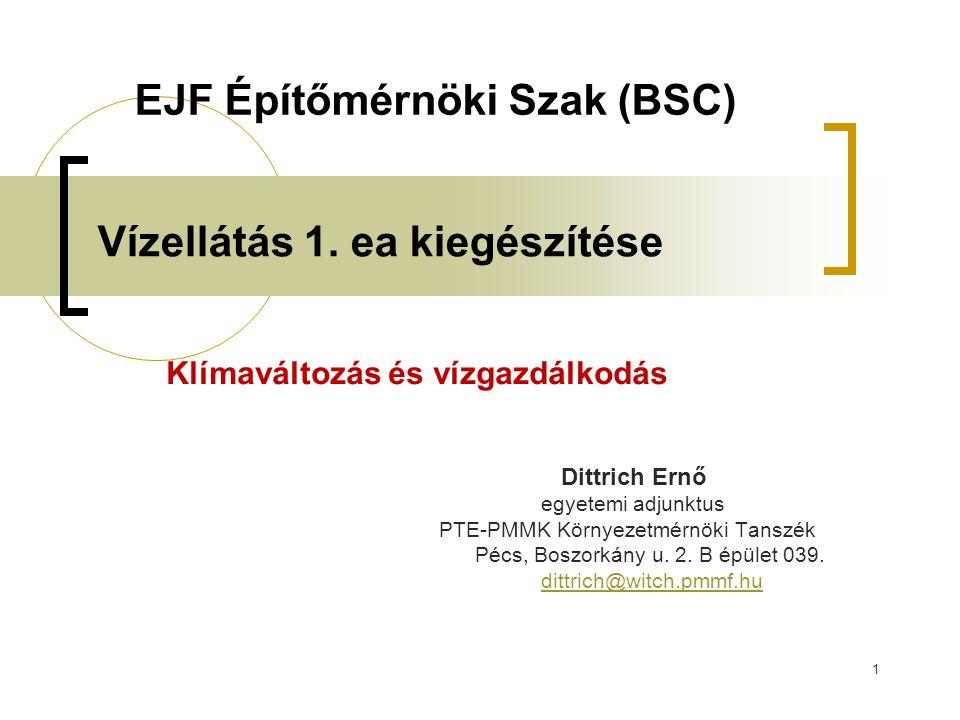 1 Vízellátás 1. ea kiegészítése Klímaváltozás és vízgazdálkodás Dittrich Ernő egyetemi adjunktus PTE-PMMK Környezetmérnöki Tanszék Pécs, Boszorkány u.