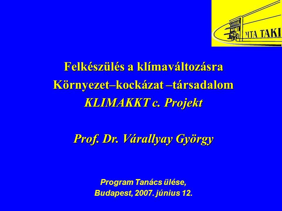 Felkészülés a klímaváltozásra Környezet–kockázat –társadalom KLIMAKKT c. Projekt Prof. Dr. Várallyay György Program Tanács ülése, Budapest, 2007. júni