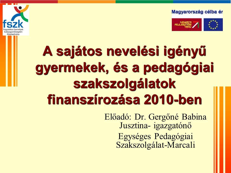 A sajátos nevelési igényű gyermekek, és a pedagógiai szakszolgálatok finanszírozása 2010-ben Előadó: Dr.