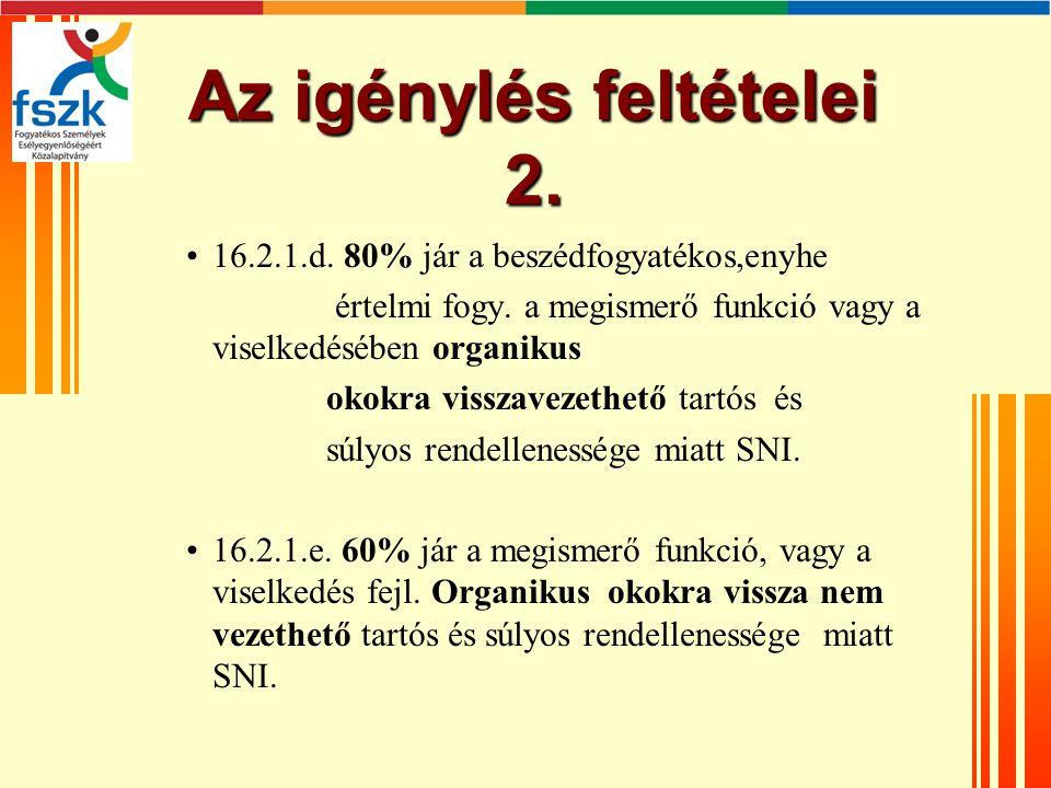 Az igénylés feltételei 2. •16.2.1.d. 80% jár a beszédfogyatékos,enyhe értelmi fogy.