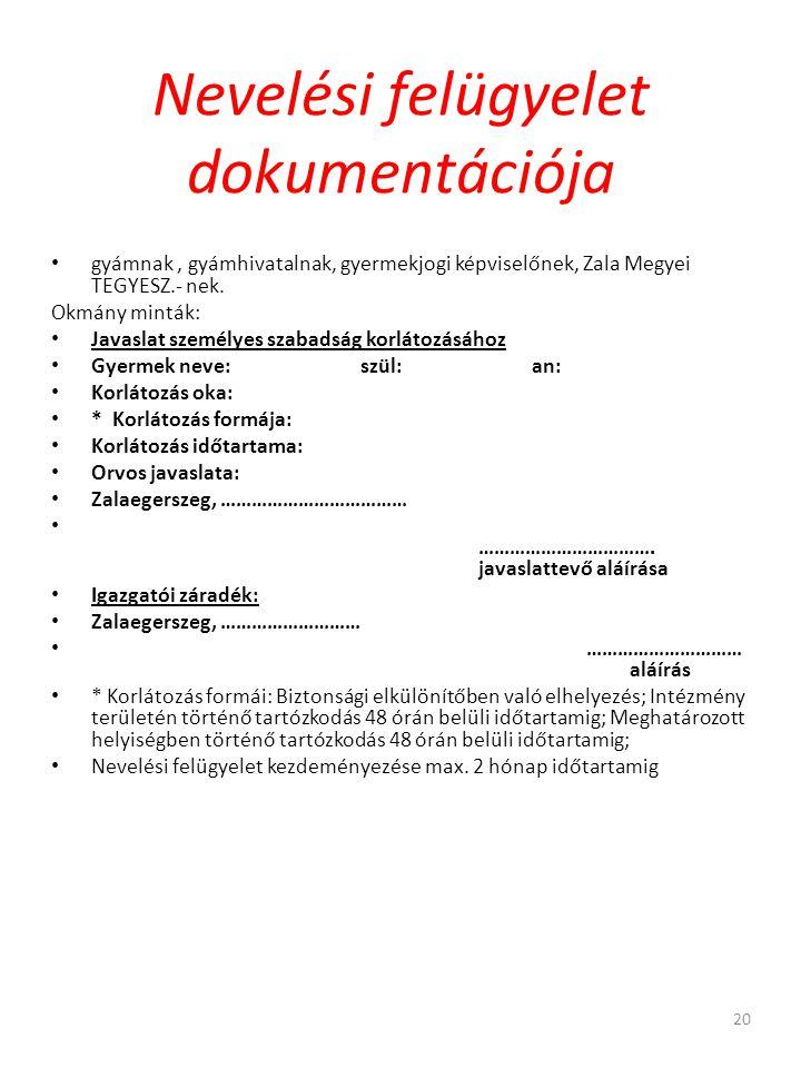 Nevelési felügyelet dokumentációja • gyámnak, gyámhivatalnak, gyermekjogi képviselőnek, Zala Megyei TEGYESZ.- nek.