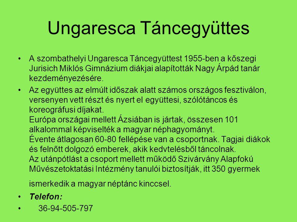 Ungaresca Táncegyüttes •A szombathelyi Ungaresca Táncegyüttest 1955-ben a kőszegi Jurisich Miklós Gimnázium diákjai alapították Nagy Árpád tanár kezde