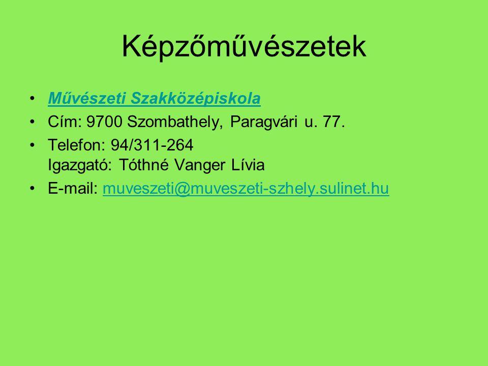 Képzőművészetek •Művészeti SzakközépiskolaMűvészeti Szakközépiskola •Cím: 9700 Szombathely, Paragvári u. 77. •Telefon: 94/311-264 Igazgató: Tóthné Van
