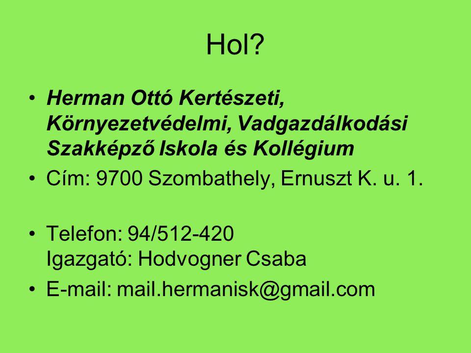 Hol? •Herman Ottó Kertészeti, Környezetvédelmi, Vadgazdálkodási Szakképző Iskola és Kollégium •Cím: 9700 Szombathely, Ernuszt K. u. 1. •Telefon: 94/51