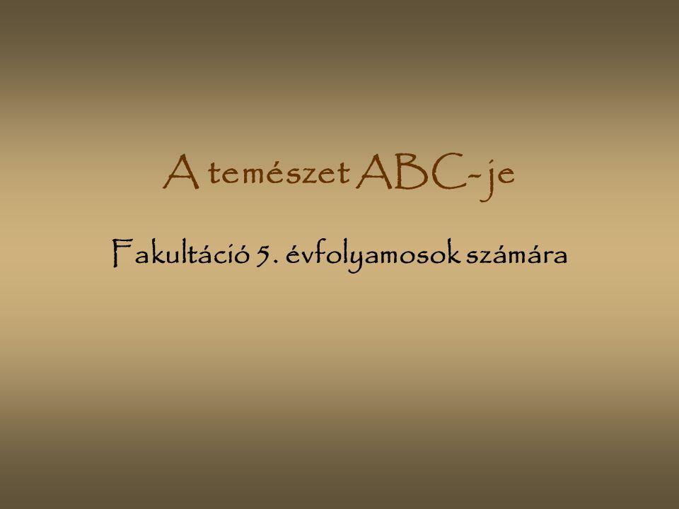 A temészet ABC- je Fakultáció 5. évfolyamosok számára