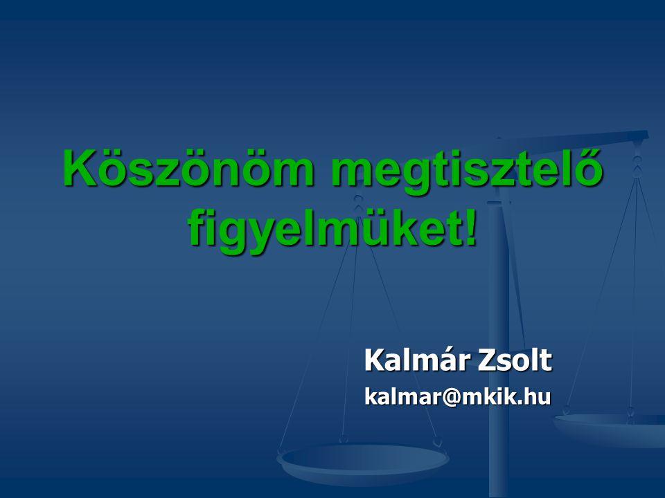 Köszönöm megtisztelő figyelmüket! Kalmár Zsolt kalmar@mkik.hu