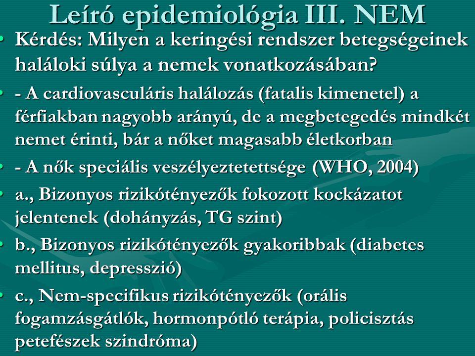 Leíró epidemiológia III. NEM •Kérdés: Milyen a keringési rendszer betegségeinek haláloki súlya a nemek vonatkozásában? •- A cardiovasculáris halálozás