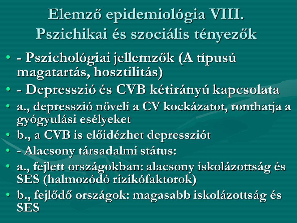 Elemző epidemiológia VIII. Pszichikai és szociális tényezők •- Pszichológiai jellemzők (A típusú magatartás, hosztilitás) •- Depresszió és CVB kétirán