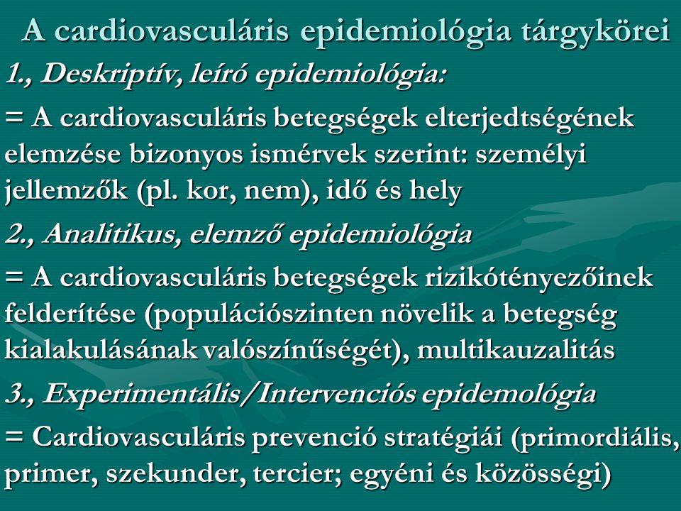 A cardiovasculáris epidemiológia tárgykörei •1., Deskriptív, leíró epidemiológia: •= A cardiovasculáris betegségek elterjedtségének elemzése bizonyos