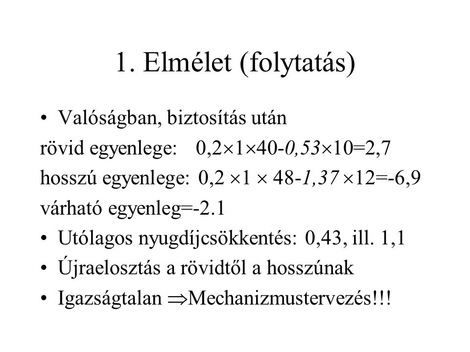 1. Elmélet (folytatás) •Valóságban, biztosítás után rövid egyenlege: 0,2  1  40-0,53  10=2,7 hosszú egyenlege: 0,2  1  48-1,37  12=-6,9 várható