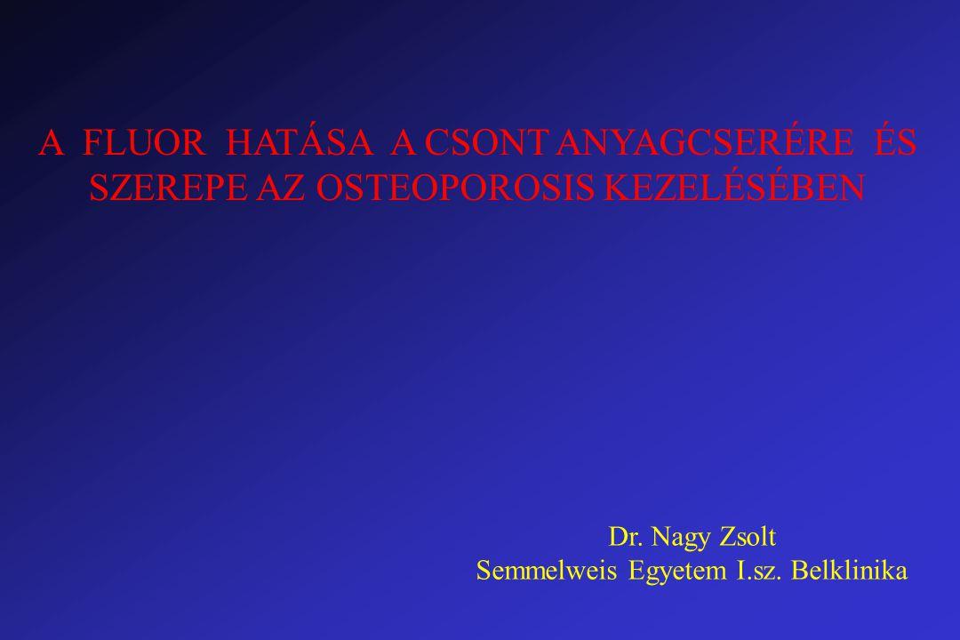 A FLUOR HATÁSA A CSONT ANYAGCSERÉRE ÉS SZEREPE AZ OSTEOPOROSIS KEZELÉSÉBEN Dr.