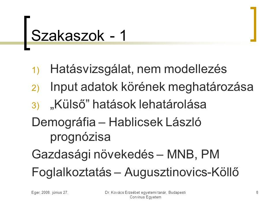 Eger, 2008. június 27.Dr. Kovács Erzsébet egyetemi tanár, Budapesti Corvinus Egyetem 8 Szakaszok - 1 1) Hatásvizsgálat, nem modellezés 2) Input adatok