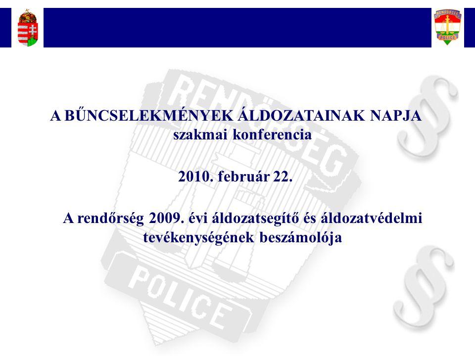 2 A BŰNCSELEKMÉNYEK ÁLDOZATAINAK NAPJA szakmai konferencia 2010. február 22. A rendőrség 2009. évi áldozatsegítő és áldozatvédelmi tevékenységének bes