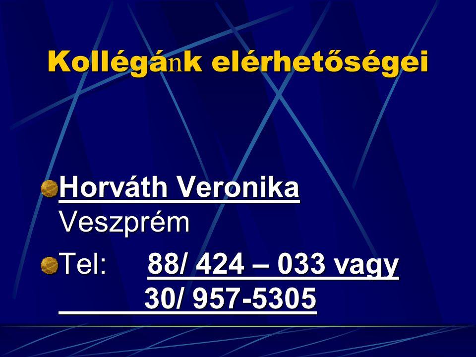 Kollégá n k elérhetőségei Horváth Veronika Veszprém Tel: 88/ 424 – 033 vagy 30/ 957-5305