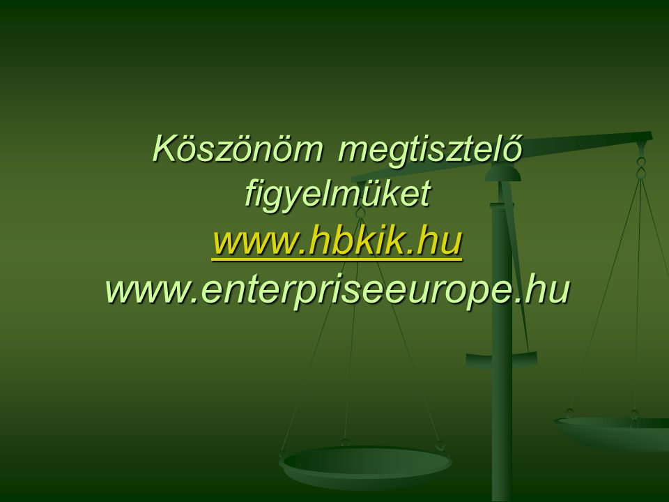 Köszönöm megtisztelő figyelmüket www.hbkik.hu www.enterpriseeurope.hu www.hbkik.hu