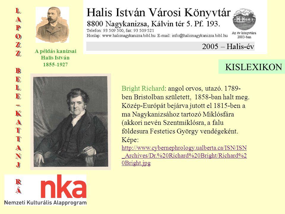 LAPOZZBELE–KATTANJRÁLAPOZZBELE–KATTANJRÁ LAPOZZBELE–KATTANJRÁLAPOZZBELE–KATTANJRÁ A példás kanizsai Halis István 1855-1927 Bright Richard: angol orvos, utazó.