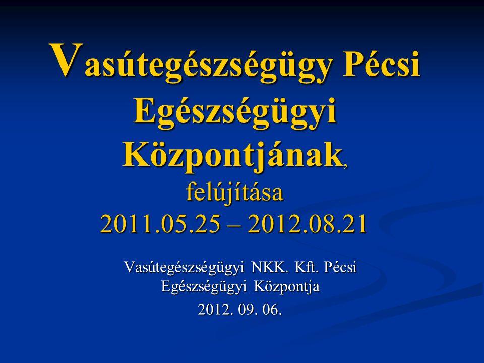 V asútegészségügy Pécsi Egészségügyi Központjának, felújítása 2011.05.25 – 2012.08.21 Vasútegészségügyi NKK. Kft. Pécsi Egészségügyi Központja 2012. 0
