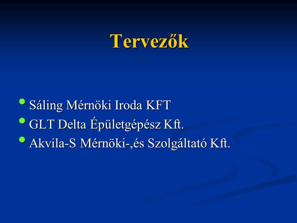 Tervezők • Sáling Mérnöki Iroda KFT • GLT Delta Épületgépész Kft. • Akvila-S Mérnöki-,és Szolgáltató Kft.