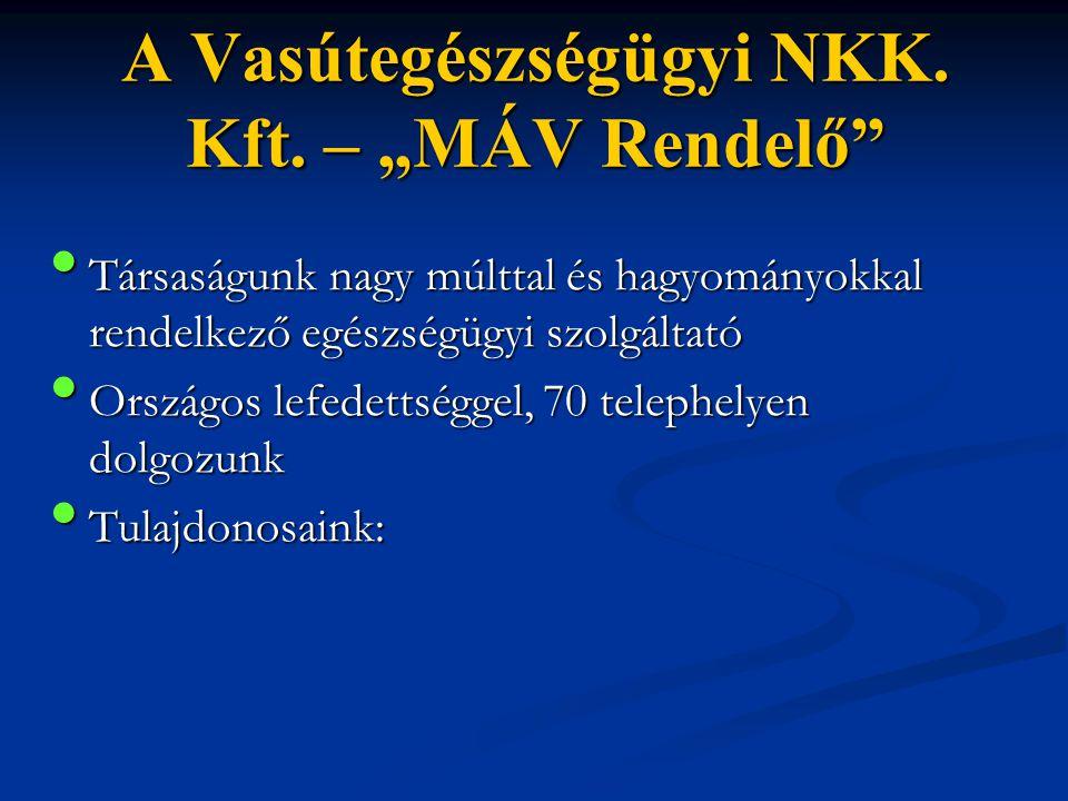 """A Vasútegészségügyi NKK. Kft. – """"MÁV Rendelő"""" • Társaságunk nagy múlttal és hagyományokkal rendelkező egészségügyi szolgáltató • Országos lefedettségg"""