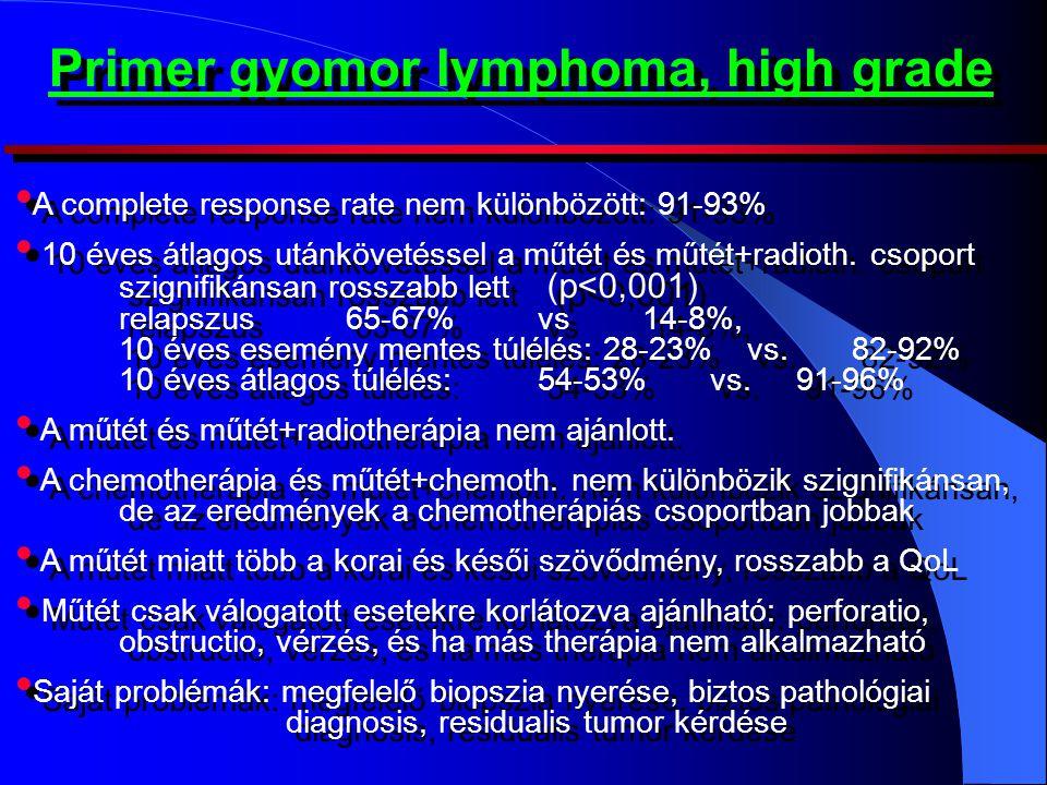 Primer gyomor lymphoma, high grade • A complete response rate nem különbözött: 91-93% • 10 éves átlagos utánkövetéssel a műtét és műtét+radioth. csopo