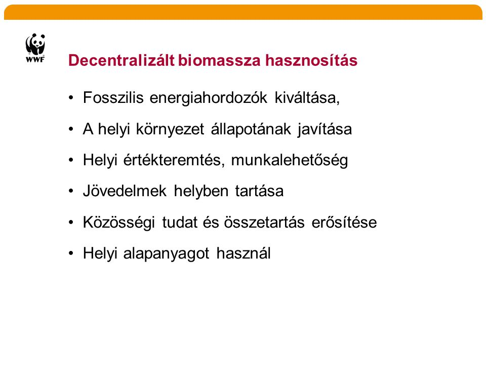 Decentralizált biomassza hasznosítás •Fosszilis energiahordozók kiváltása, •A helyi környezet állapotának javítása •Helyi értékteremtés, munkalehetősé