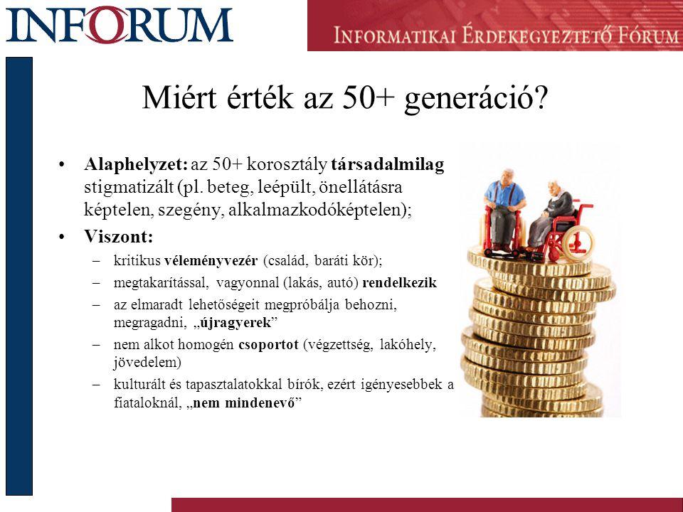 Miért érték az 50+ generáció.•Alaphelyzet: az 50+ korosztály társadalmilag stigmatizált (pl.