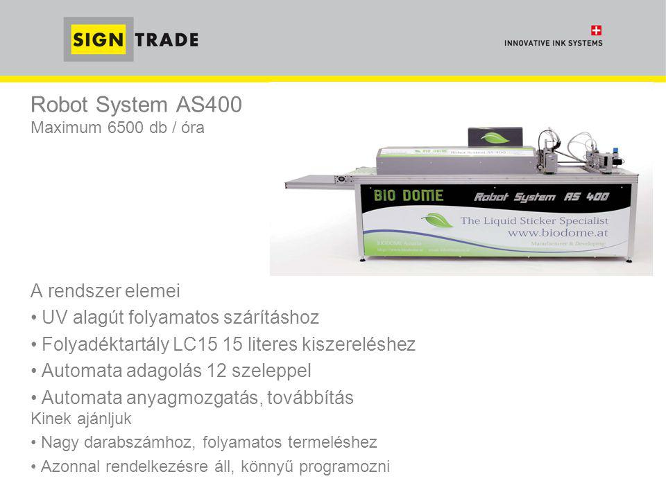Robot System AS400 Maximum 6500 db / óra A rendszer elemei • UV alagút folyamatos szárításhoz • Folyadéktartály LC15 15 literes kiszereléshez • Automa
