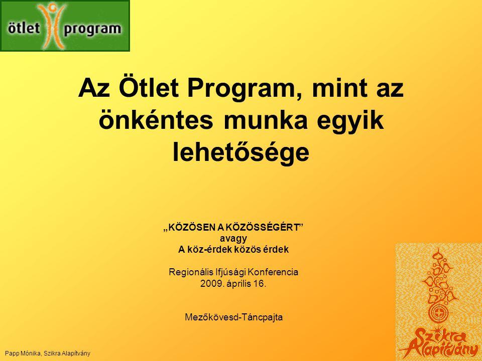 """Az Ötlet Program, mint az önkéntes munka egyik lehetősége """"KÖZÖSEN A KÖZÖSSÉGÉRT"""" avagy A köz-érdek közös érdek Regionális Ifjúsági Konferencia 2009."""