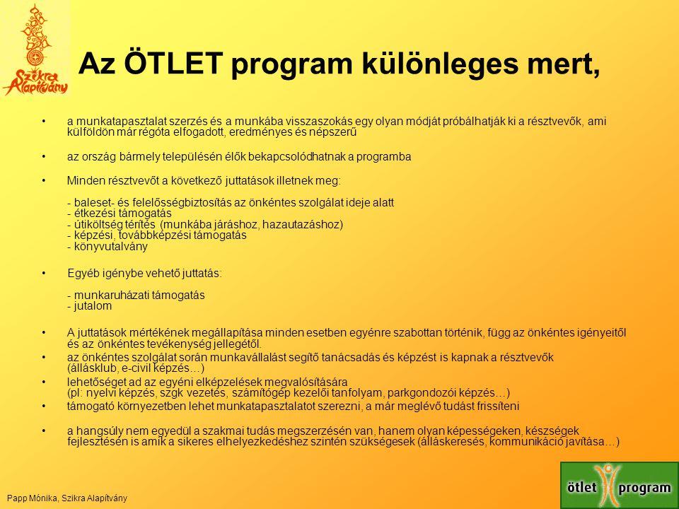 Az ÖTLET program különleges mert, •a munkatapasztalat szerzés és a munkába visszaszokás egy olyan módját próbálhatják ki a résztvevők, ami külföldön m