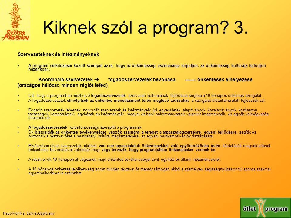 Kiknek szól a program? 3. Szervezeteknek és intézményeknek •A program célkitűzései között szerepel az is, hogy az önkéntesség eszmeisége terjedjen, az