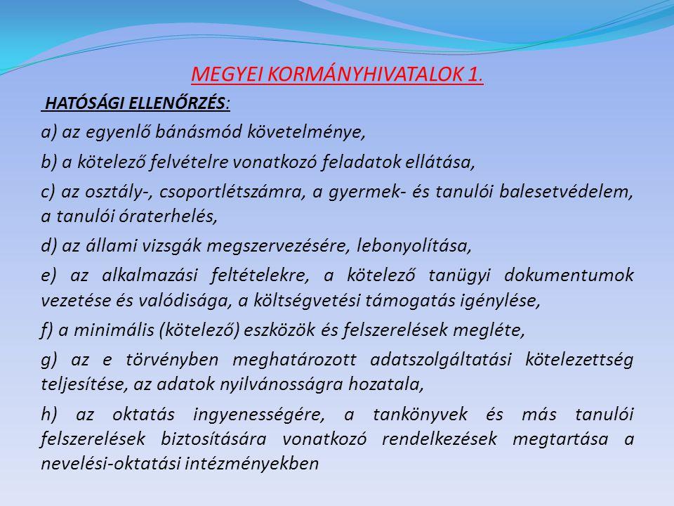 MEGYEI KORMÁNYHIVATALOK 1. HATÓSÁGI ELLENŐRZÉS: a) az egyenlő bánásmód követelménye, b) a kötelező felvételre vonatkozó feladatok ellátása, c) az oszt