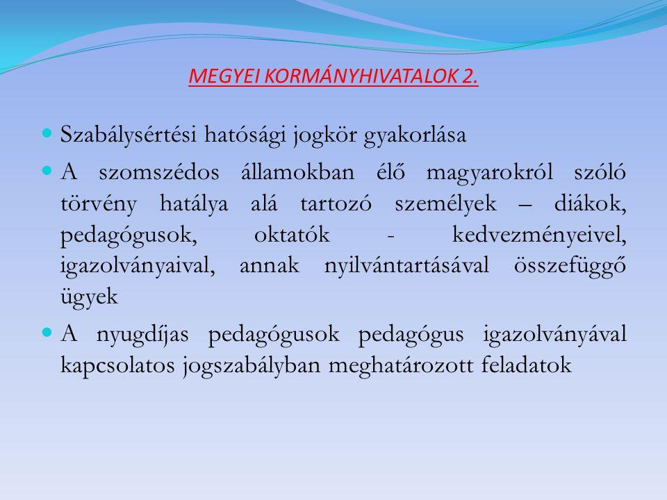 MEGYEI KORMÁNYHIVATALOK 2.  Szabálysértési hatósági jogkör gyakorlása  A szomszédos államokban élő magyarokról szóló törvény hatálya alá tartozó sze