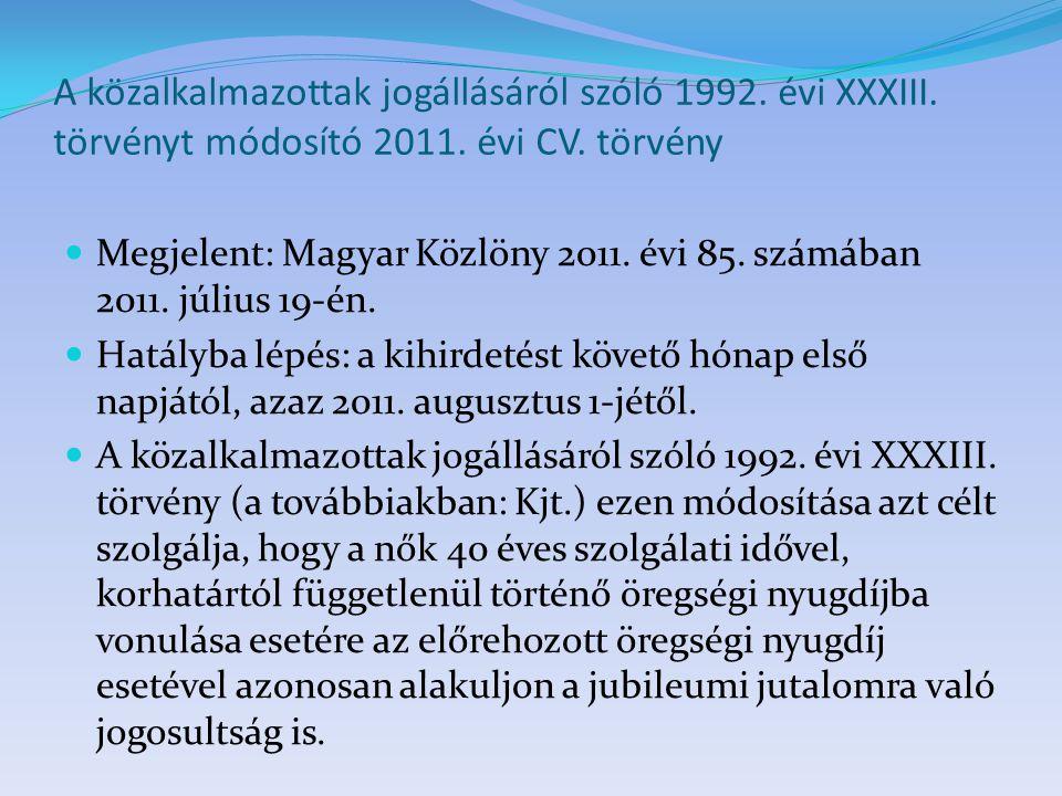 A közalkalmazottak jogállásáról szóló 1992. évi XXXIII. törvényt módosító 2011. évi CV. törvény  Megjelent: Magyar Közlöny 2011. évi 85. számában 201