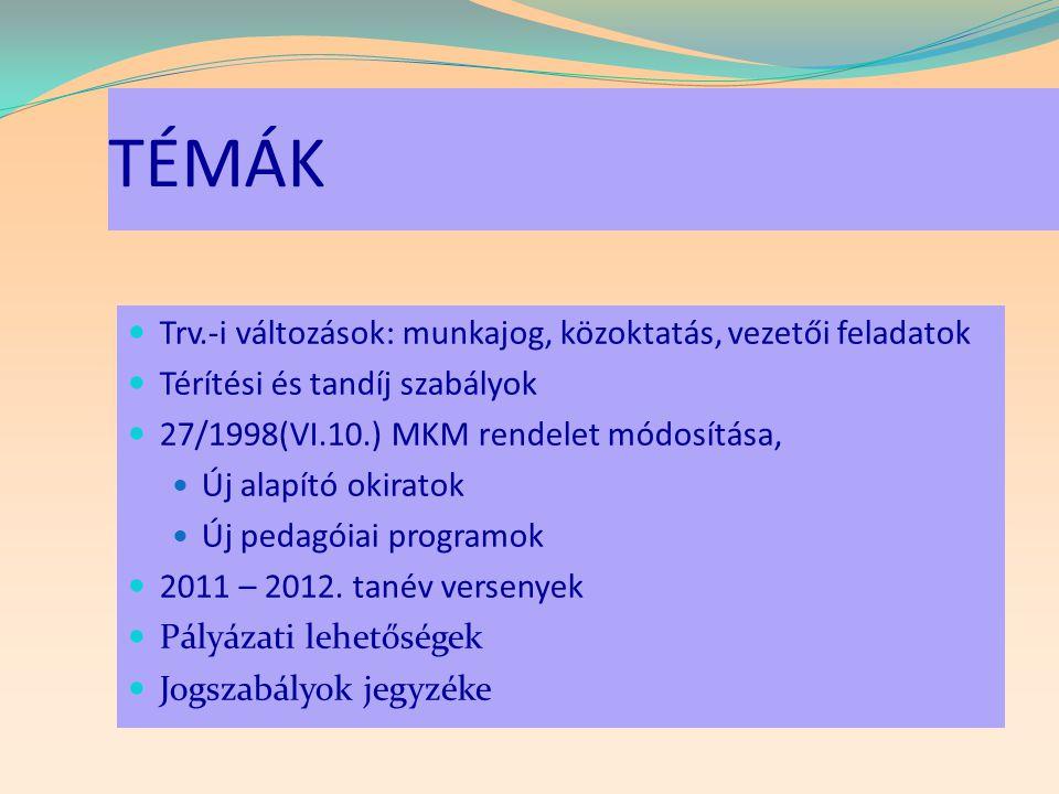 TÉMÁK  Trv.-i változások: munkajog, közoktatás, vezetői feladatok  Térítési és tandíj szabályok  27/1998(VI.10.) MKM rendelet módosítása,  Új alap