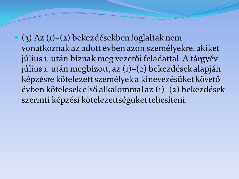  (3) Az (1)–(2) bekezdésekben foglaltak nem vonatkoznak az adott évben azon személyekre, akiket július 1. után bíznak meg vezetői feladattal. A tárgy