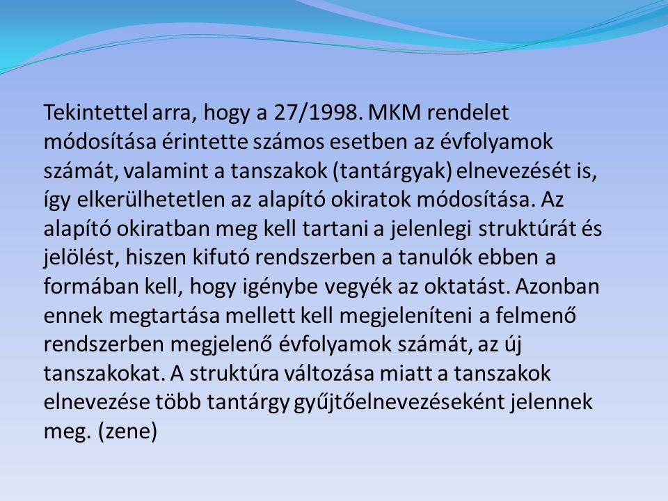 Tekintettel arra, hogy a 27/1998. MKM rendelet módosítása érintette számos esetben az évfolyamok számát, valamint a tanszakok (tantárgyak) elnevezését