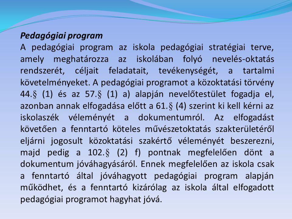 Pedagógiai program A pedagógiai program az iskola pedagógiai stratégiai terve, amely meghatározza az iskolában folyó nevelés-oktatás rendszerét, célja