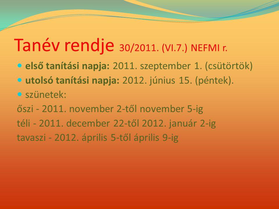 Tanév rendje 30/2011. (VI.7.) NEFMI r.  első tanítási napja: 2011. szeptember 1. (csütörtök)  utolsó tanítási napja: 2012. június 15. (péntek).  sz