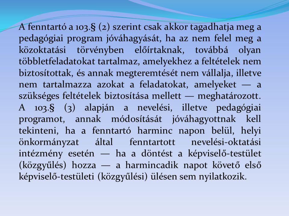 A fenntartó a 103.§ (2) szerint csak akkor tagadhatja meg a pedagógiai program jóváhagyását, ha az nem felel meg a közoktatási törvényben előírtaknak,