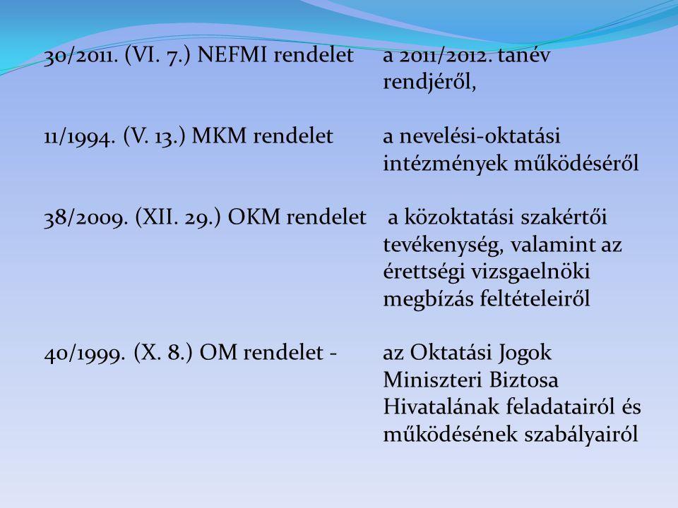 30/2011. (VI. 7.) NEFMI rendelet a 2011/2012. tanév rendjéről, 11/1994. (V. 13.) MKM rendeleta nevelési-oktatási intézmények működéséről 38/2009. (XII