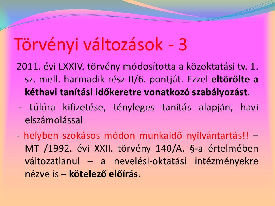 Törvényi változások - 3 2011. évi LXXIV. törvény módosította a közoktatási tv. 1. sz. mell. harmadik rész II/6. pontját. Ezzel eltörölte a kéthavi tan