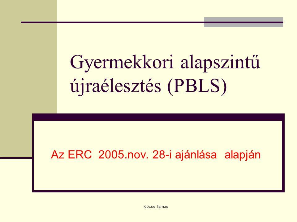 Köcse Tamás Gyermekkori alapszintű újraélesztés (PBLS) Az ERC 2005.nov. 28-i ajánlása alapján
