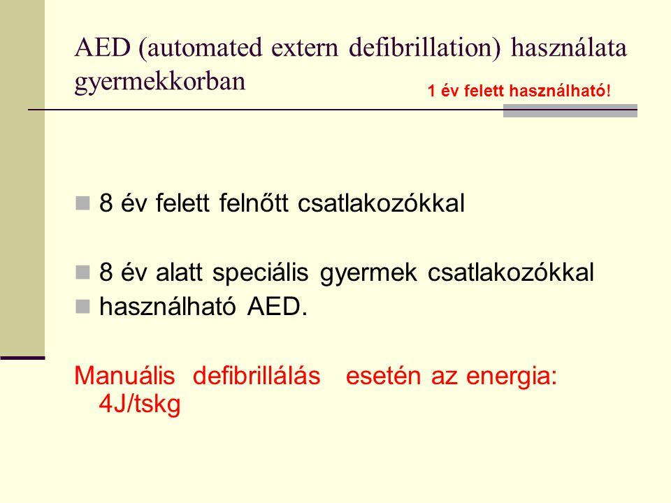 AED (automated extern defibrillation) használata gyermekkorban  8 év felett felnőtt csatlakozókkal  8 év alatt speciális gyermek csatlakozókkal  ha