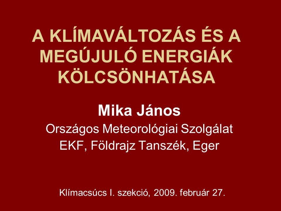 A KLÍMAVÁLTOZÁS ÉS A MEGÚJULÓ ENERGIÁK KÖLCSÖNHATÁSA Mika János Országos Meteorológiai Szolgálat EKF, Földrajz Tanszék, Eger Klímacsúcs I. szekció, 20