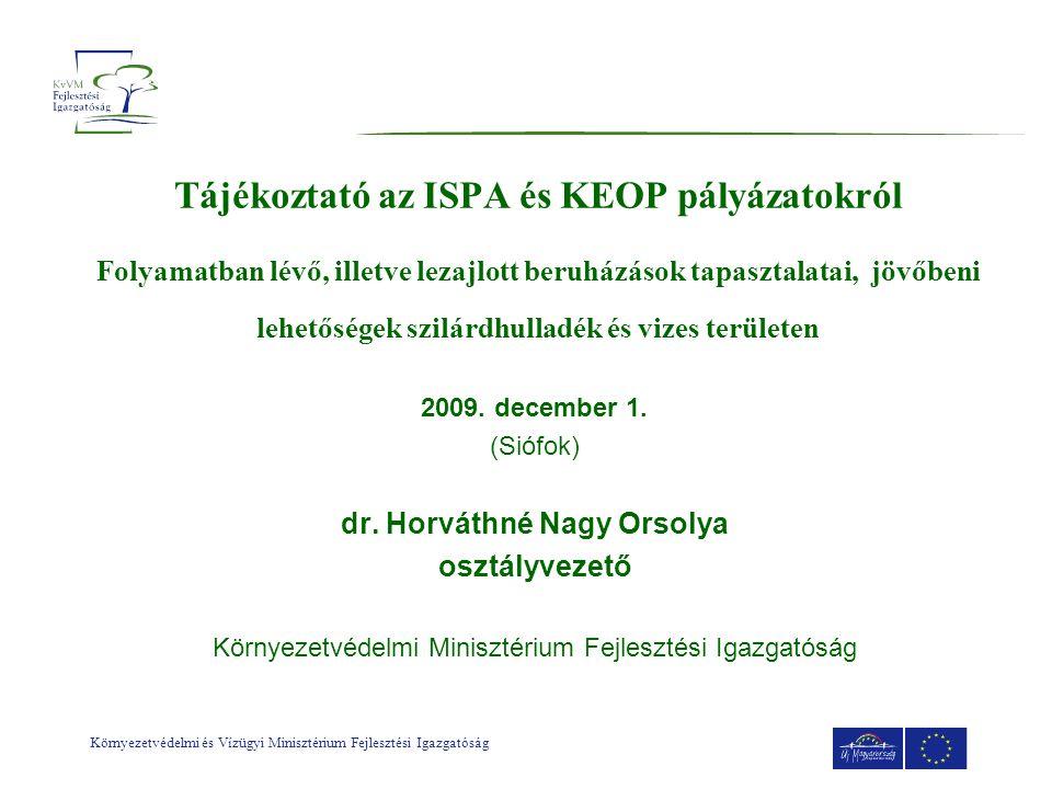 Környezetvédelmi és Vízügyi Minisztérium Fejlesztési Igazgatóság Tájékoztató az ISPA és KEOP pályázatokról Folyamatban lévő, illetve lezajlott beruházások tapasztalatai, jövőbeni lehetőségek szilárdhulladék és vizes területen 2009.